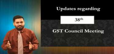 GST Updates: Outcome of 38th GST Council Meeting